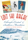 Lost Ski Areas of Colorado's Central and Southern Mountains Cover Image