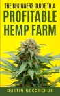 The Beginners Guide to a Profitable Hemp Farm: 9 Things You Need to Know Before Starting a Hemp Farm Cover Image