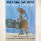 The Long Loneliness in Baltimore: Stories Along the Way Cover Image