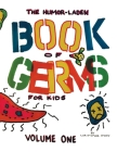 The Humor-Laden Book of Germs for Kids: Volume One Cover Image