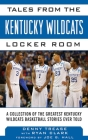Tales from the Kentucky Wildcats Locker Room: A Collection of the Greatest Wildcat Stories Ever Told (Tales from the Team) Cover Image