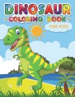 Dinosaur Coloring Book for Kids: an Amazing Dinosaur Coloring Book for Boys, Girls, Toddlers & Preschoolers Cover Image