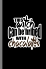 This Witch Can Be Bribed With Chocolates: Sorcery Sorceress Halloween Party Scary Hallows Eve All Saint's Day Celebration Gift For Celebrant And Trick Cover Image