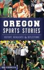 Oregon Sports Stories: History, Highlights & Reflections Cover Image
