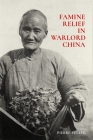 Famine Relief in Warlord China (Harvard East Asian Monographs #423) Cover Image