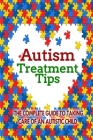 Autism Treatment Tips: The Complete Guide to Taking Care of an Autistic Child Cover Image