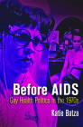 Before AIDS: Gay Health Politics in the 1970s (Politics and Culture in Modern America) Cover Image