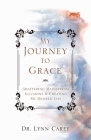 My Journey to Grace: Shattering Mainstream Illusions and Creating My Desired Life Cover Image