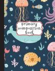 Primary Composition Book: Sea Animals Primary Composition Notebook K-2, Primary Composition Books, Ocean Notebook For Girls, Handwriting Noteboo Cover Image
