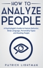 How to Analyze People: A Psychologist's Guide to Human Behavior, Body Language, Personality Types and Reading People Cover Image