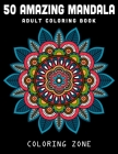 50 Amazing Mandala: Adult Coloring Book: World's Most Beautiful Mandalas for Stress Relief and Relaxation (Vol.1) (Mandala Coloring Book #1) Cover Image