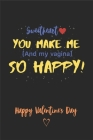 Sweetheart you make me ( and My vagina ) So Happy! - Happy valentine's Day: A perfect Funny Valentine's Day card Alternative Gifts for Him - Husband - Cover Image