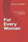 For Every Woman: From Seduction to Modesty Cover Image