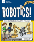 Robotics!: With 25 Science Projects for Kids (Explore Your World) Cover Image