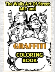 Walls Art Of Street Art and Graffiti Coloring Book: A Great Graffiti Adults Coloring Book With Street Art Books For Kids All Levels, Full of High qual Cover Image