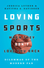 Loving Sports When They Don't Love You Back: Dilemmas of the Modern Fan Cover Image