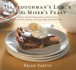 Ploughman's Lunch and the Miser's Feast: Authentic Pub Food, Restaurant Fare, and Home Cooking from Small Towns, Big Cities, and Country Villages Across the British Isles Cover Image