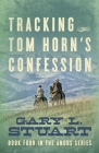 Tracking Tom Horn's Confession: Book Four in the Angus Series Cover Image