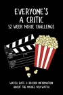 Everyone's A Critic 52 Week Movie Challenge: For Film Buffs and Casual Movie Watchers - Watch, Rate & Record Information About the Movies You Watch Cover Image
