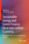 Sustainable Energy and Green Finance for a Low-Carbon Economy: Perspectives from the Greater Bay Area of China Cover Image