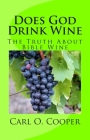 Does God Drink Wine: The Truth About Bible Wine Cover Image