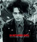 In Between Days: The Cure in Photographs 1982-2005: Hardcover Edition Cover Image