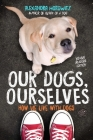 Our Dogs, Ourselves -- Young Readers Edition: How We Live with Dogs Cover Image