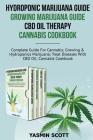 Hydroponic Marijuana Guide - Growing Marijuana Guide - CBD Oil Therapy - Cannabis Cookbook: Complete Guide For Cannabis; Growing And Hydroponics Marij Cover Image