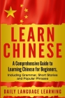 Learn Chinese: A Comprehensive Guide to Learning Chinese for Beginners, Including Grammar, Short Stories and Popular Phrases Cover Image