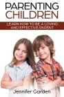 Parenting Children: Learn How to be a Loving and Effective Parent: Parenting Children with Love and Empathy: Learn How to be a Loving and Cover Image