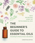 The Beginner's Guide to Essential Oils: Everything You Need to Know to Get Started Cover Image