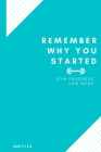 Remember Why You Started Gym Log Book: 6 x 9 Inches - Turquoise Cover Gym, Fitness, and Training Diary - Set Goals, Track Workouts, Diet and Record Pr Cover Image