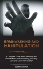 Brainwashing and Manipulation: A Complete Guide About Everything You Need to Know on Brainwashing, Including Dark and Covert Manipulation Cover Image