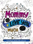 Mommy I Love You So Much: Mother's Day Coloring Book for Adults Gift Idea Cover Image