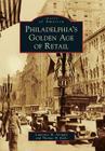 Philadelphia's Golden Age of Retail (Images of America (Arcadia Publishing)) Cover Image