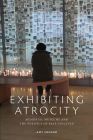 Exhibiting Atrocity: Memorial Museums and the Politics of Past Violence Cover Image