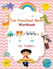 Fun Preschool Math Workbook For Toddlers: The Perfect Beginner Math Learning Book with Number Tracing, Counting, Coloring and Basic Arithmetic Activit Cover Image