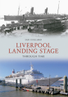 Liverpool Landing Stage Through Time Cover Image