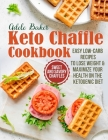 The Keto Chaffle Cookbook: Sweet and Savory Chaffles, Easy Low-Carb Recipes To Lose Weight & Maximize Your Health on the Ketogenic Diet Cover Image