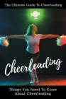 The Ultimate Guide To Cheerleading: Things You Need To Know About Cheerleading: Dance Books 2020 Cover Image