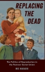 Replacing the Dead: The Politics of Reproduction in the Postwar Soviet Union Cover Image