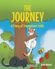 The Journey: A Story of Triumphant Faith Cover Image