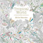 Tropical World: A Coloring Book Adventure (Millie Marotta Adult Coloring Book) Cover Image