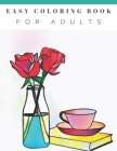 Easy Coloring Book For Adults: Beautiful Simple Designs, Floral, Flower Coloring Book, Large Print, For Beginners, Gift For Adults, Seniors, Birthday Cover Image
