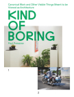 Kind of Boring: Canonical Work and Other Visible Things Meant to Be Viewed as Architecture: Canonical Work and Other Visible Things Meant to Be Viewed Cover Image