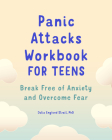 Panic Attacks Workbook for Teens: Break Free of Anxiety and Overcome Fear Cover Image