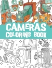 Cameras coloring book: Beautiful vintage cameras, digital photography technology, lens equipment, polaroid / photography lover coloring book Cover Image