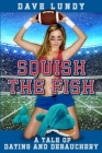 Squish the Fish: A Tale of Dating and Debauchery Cover Image