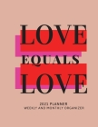 Love Equals Love 2021 Planner Weekly and Monthly Organizer: Calendar View Spreads with Inspirational Cover - Perfect Valentine's Day Gift -2021 ... Mo Cover Image