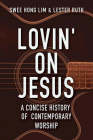 Lovin' on Jesus: A Concise History of Contemporary Worship Cover Image